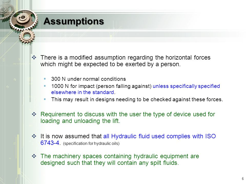 Assumptions There is a modified assumption regarding the horizontal forces which might be expected to be exerted by a person.