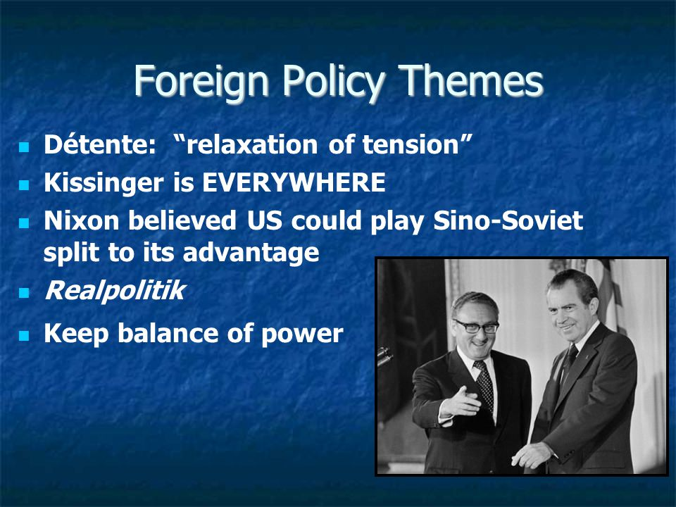 Foreign Policy Themes Détente: relaxation of tension