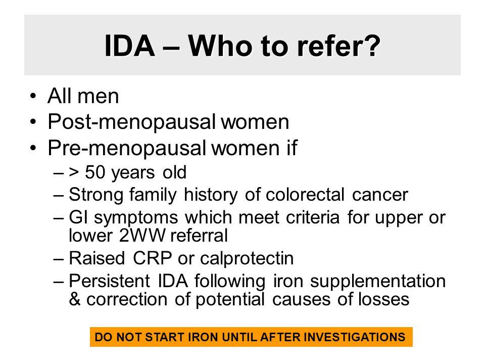 IDA – Who to refer All men Post-menopausal women