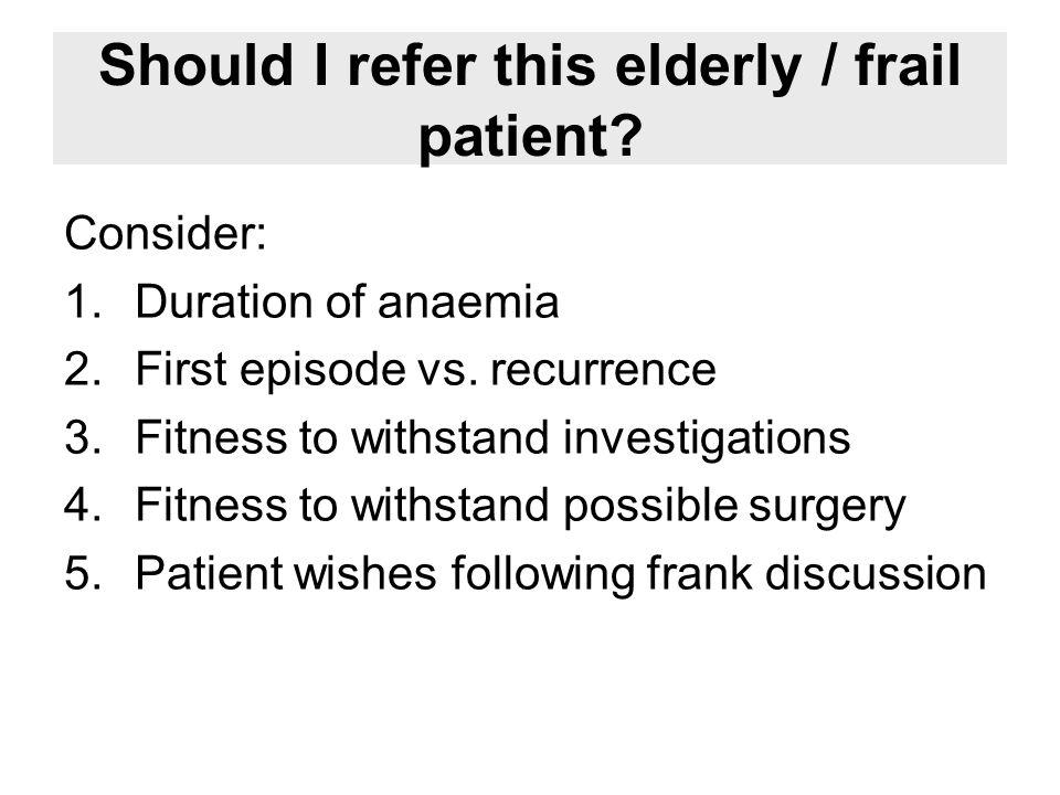 Should I refer this elderly / frail patient