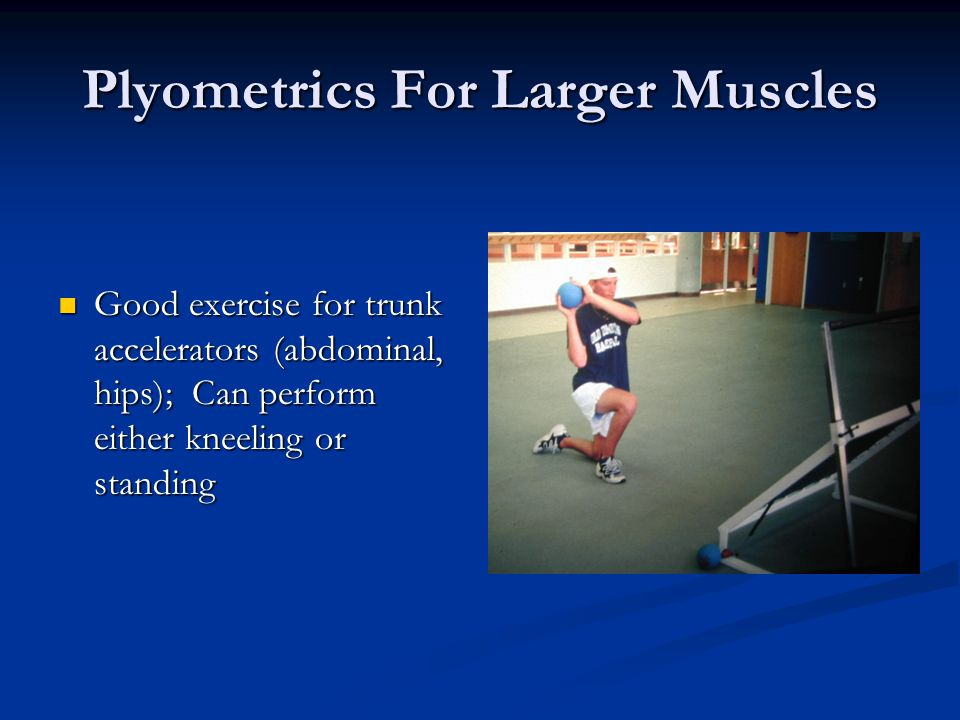 Plyometrics For Larger Muscles