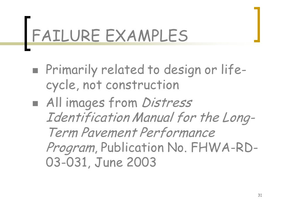 FAILURE EXAMPLES Primarily related to design or life-cycle, not construction.