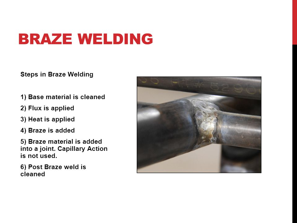 Braze Welding Steps in Braze Welding 1) Base material is cleaned