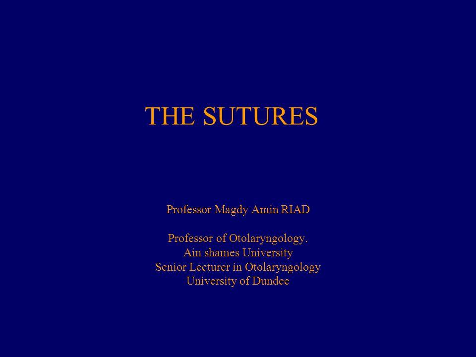 THE SUTURES Professor Magdy Amin RIAD Professor of Otolaryngology.