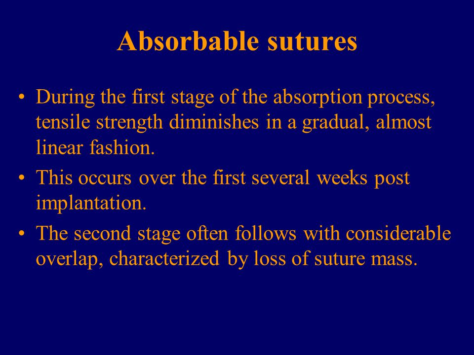 Absorbable sutures During the first stage of the absorption process, tensile strength diminishes in a gradual, almost linear fashion.