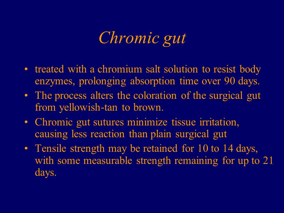 Chromic gut treated with a chromium salt solution to resist body enzymes, prolonging absorption time over 90 days.