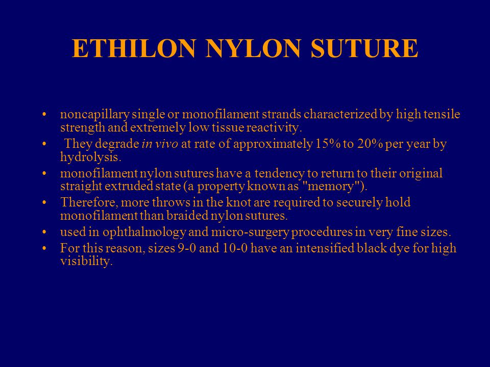 ETHILON NYLON SUTURE noncapillary single or monofilament strands characterized by high tensile strength and extremely low tissue reactivity.