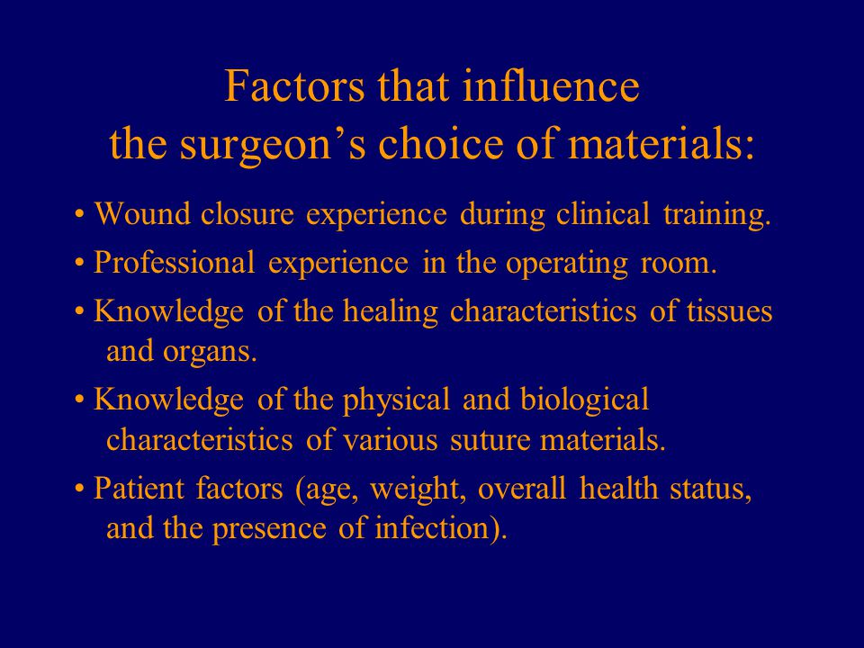 Factors that influence the surgeon's choice of materials: