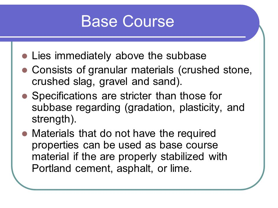 Base Course Lies immediately above the subbase
