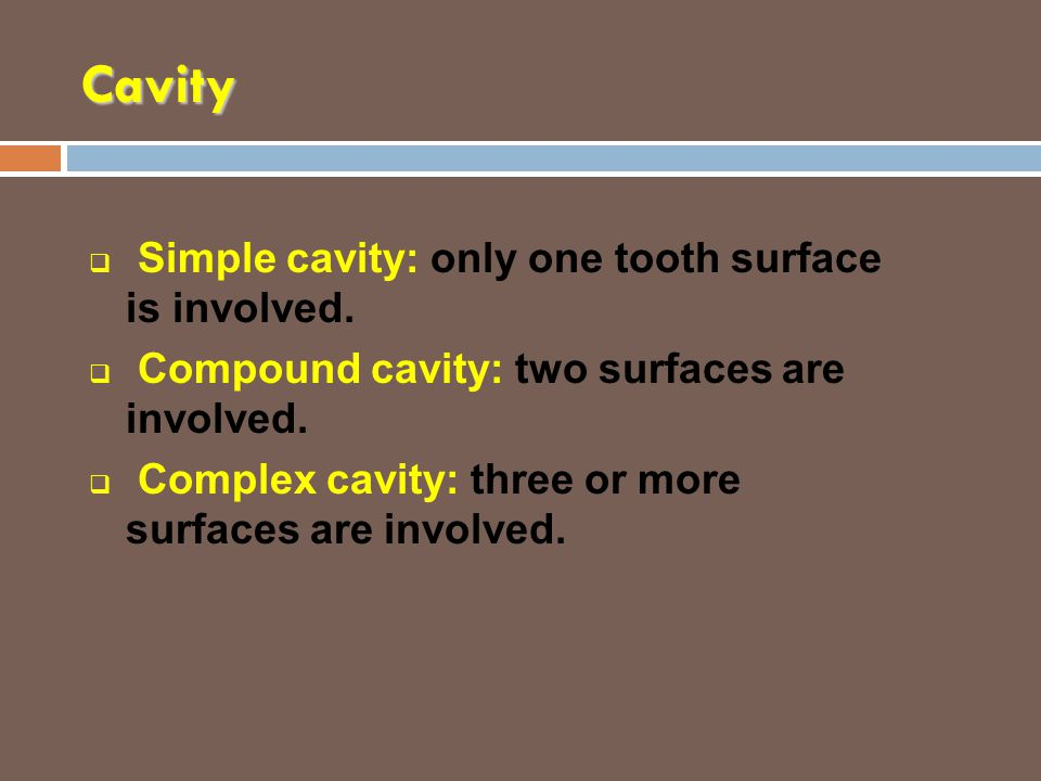 Cavity Simple cavity: only one tooth surface is involved.