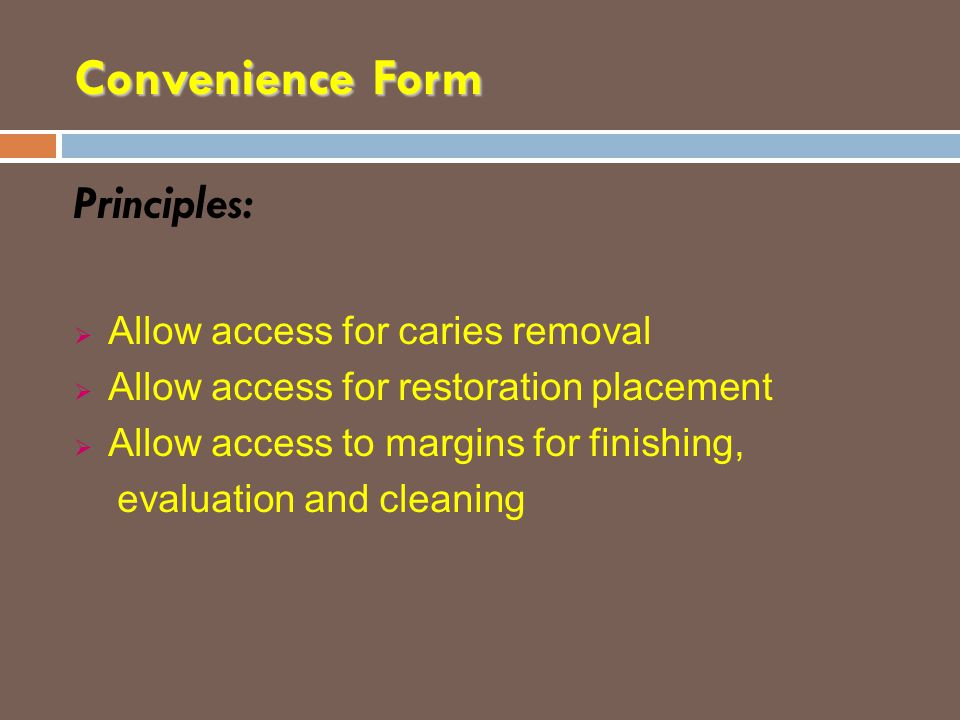 Convenience Form Principles: Allow access for caries removal