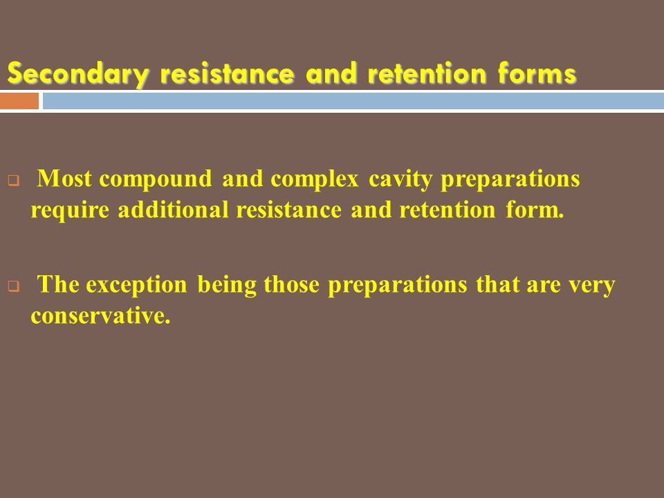 Secondary resistance and retention forms