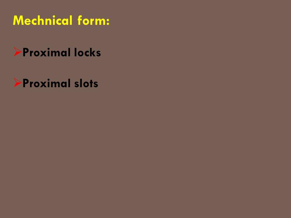 Mechnical form: Proximal locks Proximal slots