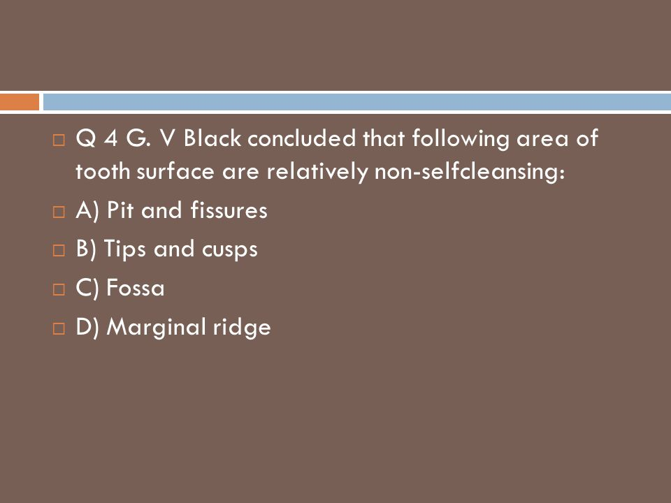 Q 4 G. V Black concluded that following area of tooth surface are relatively non-selfcleansing: