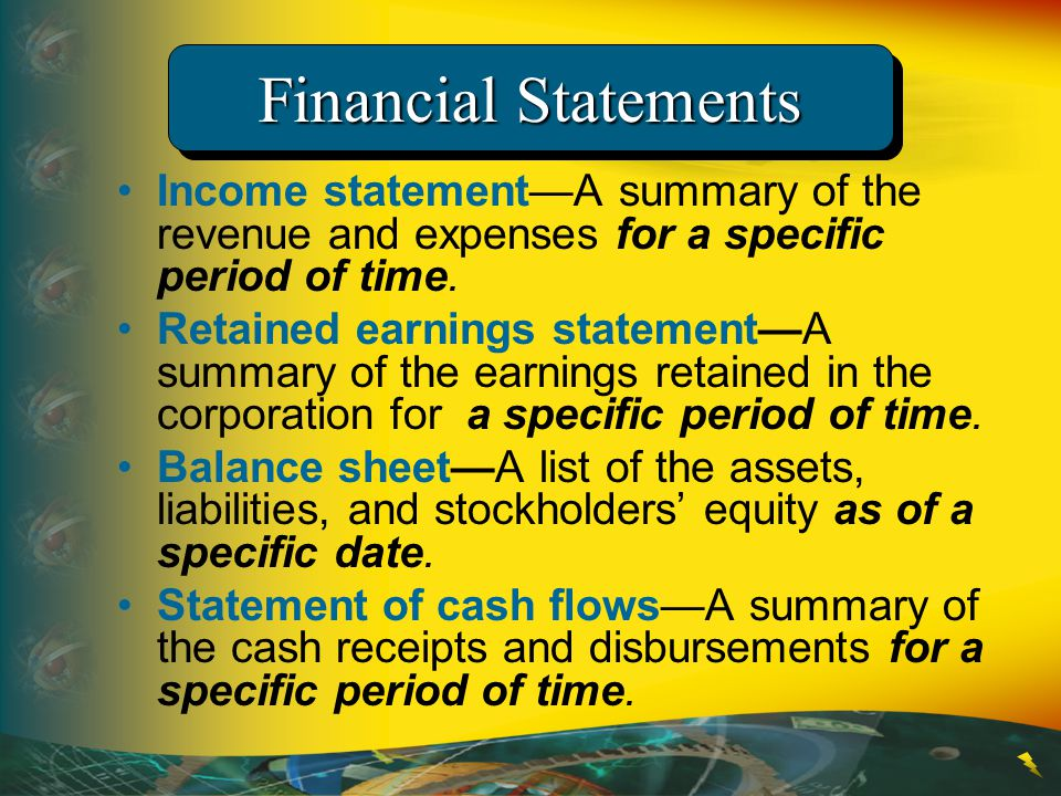 Financial Statements Income statement—A summary of the revenue and expenses for a specific period of time.