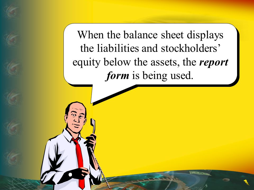 When the balance sheet displays the liabilities and stockholders' equity below the assets, the report form is being used.