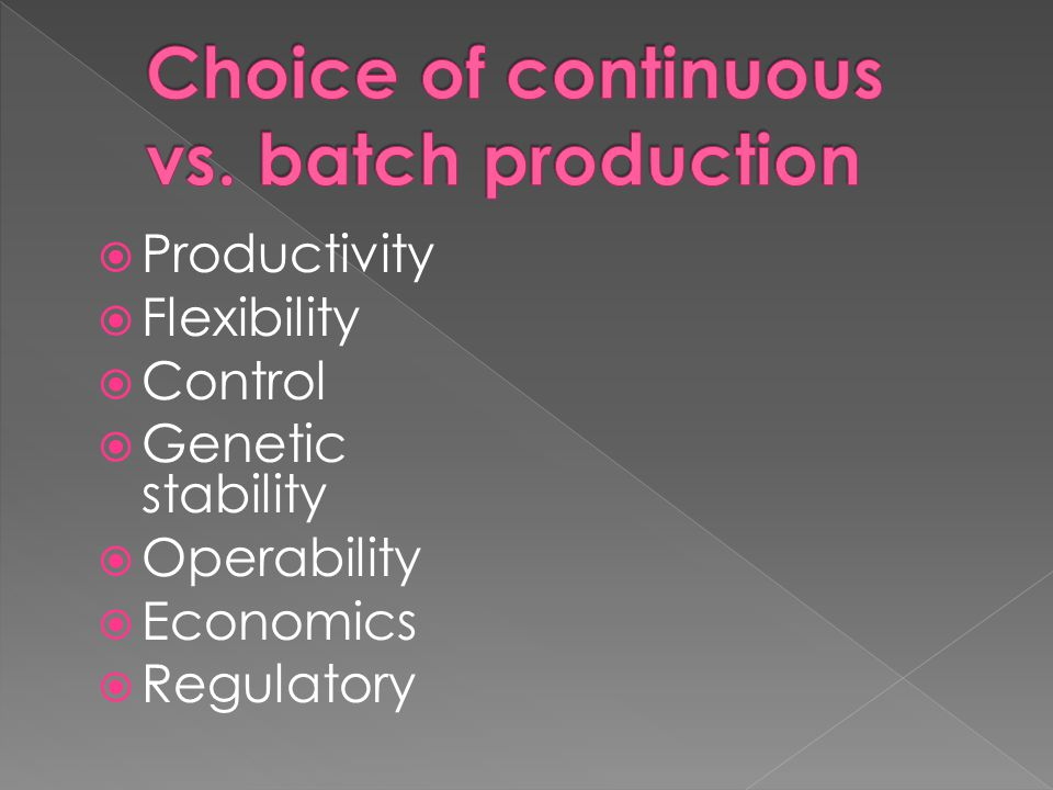 Choice of continuous vs. batch production