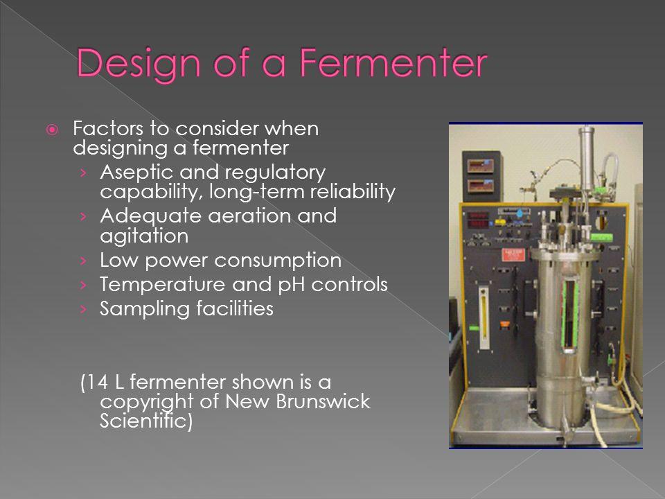 Design of a Fermenter Factors to consider when designing a fermenter