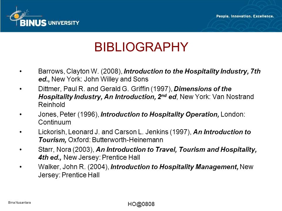 BIBLIOGRAPHY Barrows, Clayton W. (2008), Introduction to the Hospitality Industry, 7th ed., New York: John Willey and Sons.