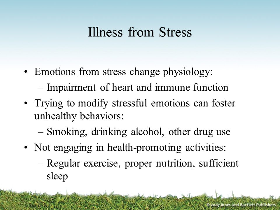 Illness from Stress Emotions from stress change physiology:
