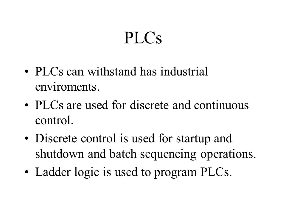 PLCs PLCs can withstand has industrial enviroments.