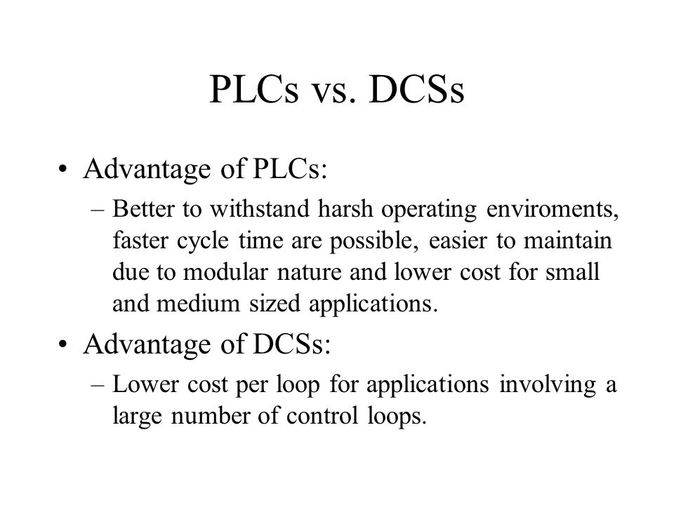 PLCs vs. DCSs Advantage of PLCs: Advantage of DCSs: