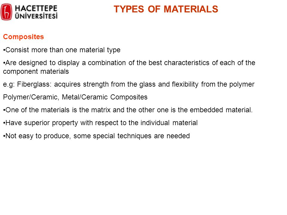 TYPES OF MATERIALS Composites Consist more than one material type