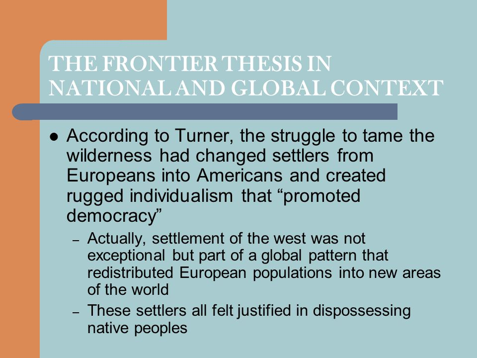 turners thesis main points Of an idea the significance of frederick jackson turner's frontier thesis by martin ridge one of the favorite discussion topics among american historians is the question: what piece.