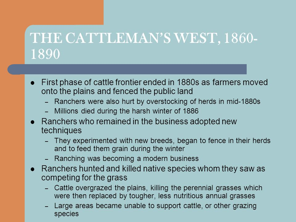 THE CATTLEMAN'S WEST, 1860-1890 First phase of cattle frontier ended in 1880s as farmers moved onto the plains and fenced the public land.