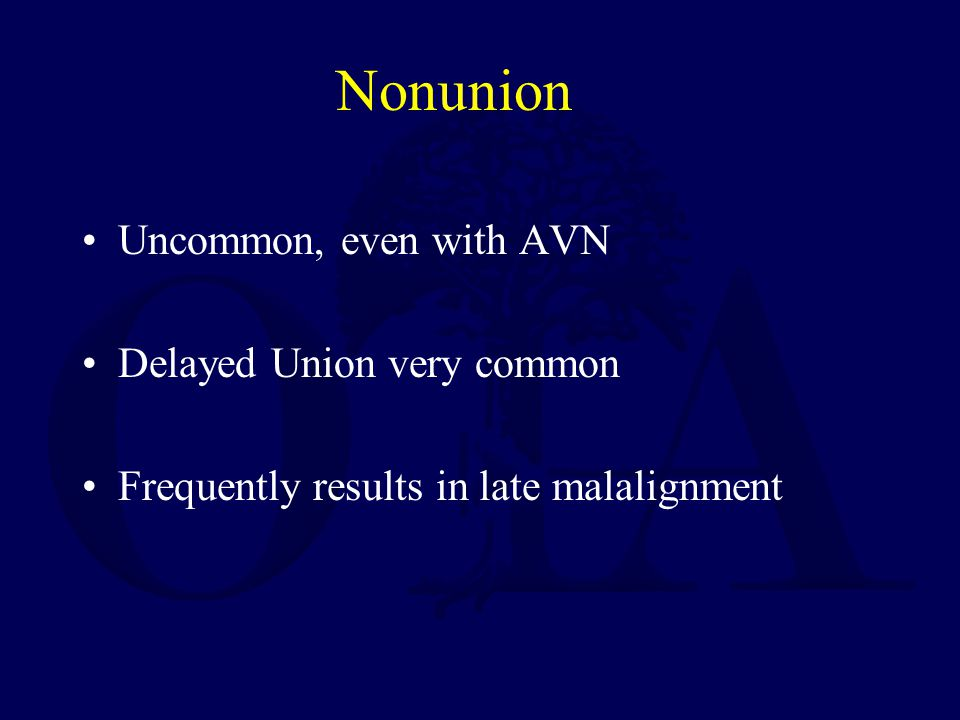 Nonunion Uncommon, even with AVN Delayed Union very common