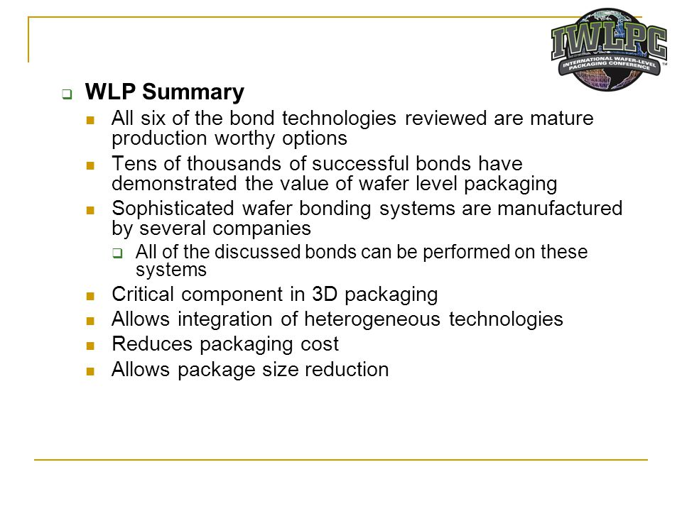 WLP Summary All six of the bond technologies reviewed are mature production worthy options.
