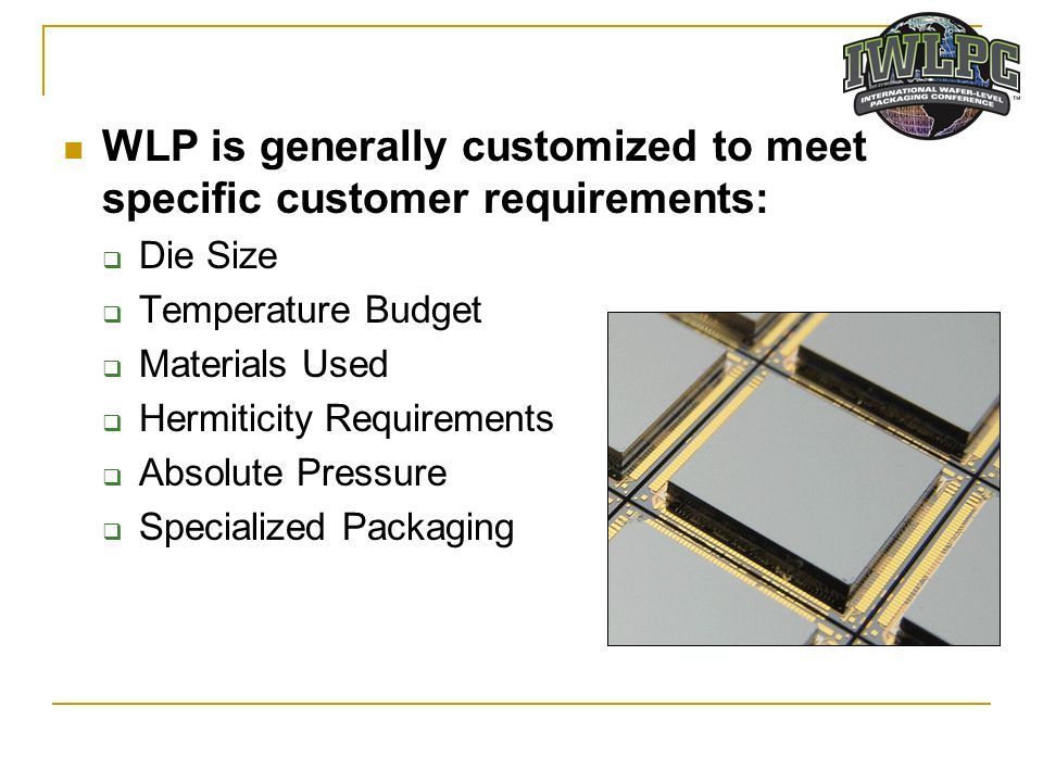 WLP is generally customized to meet specific customer requirements: