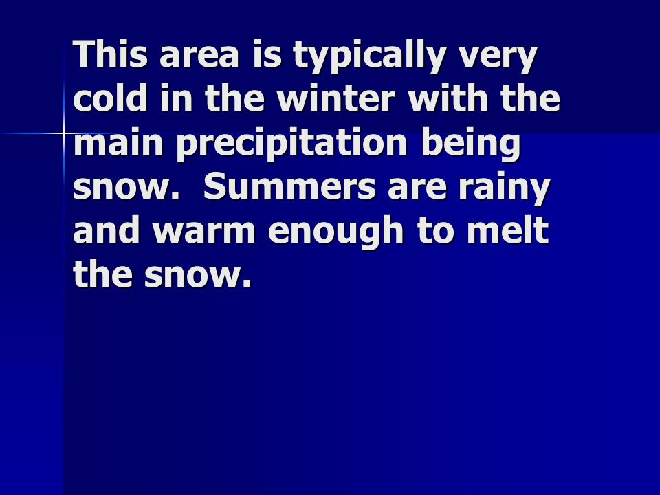 This area is typically very cold in the winter with the main precipitation being snow.