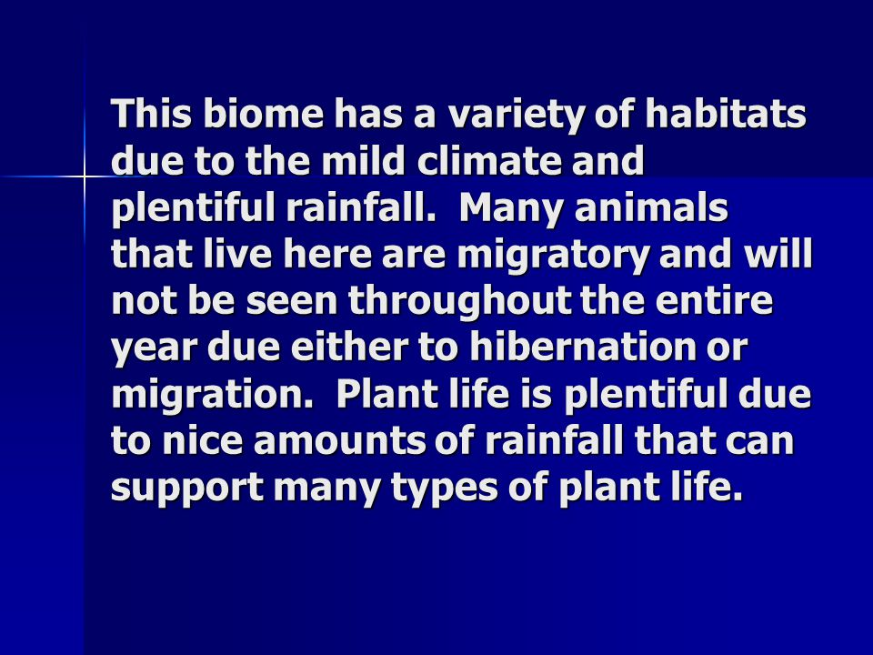 This biome has a variety of habitats due to the mild climate and plentiful rainfall.