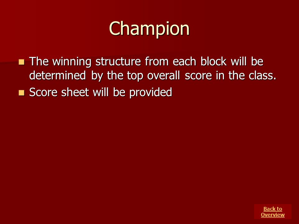 Champion The winning structure from each block will be determined by the top overall score in the class.