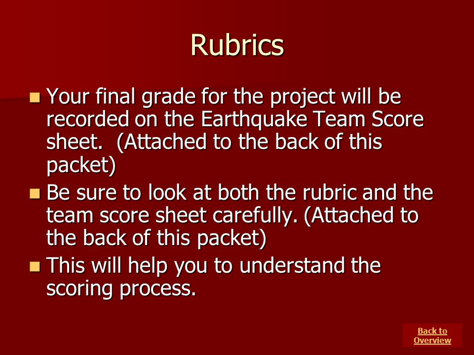 Rubrics Your final grade for the project will be recorded on the Earthquake Team Score sheet. (Attached to the back of this packet)