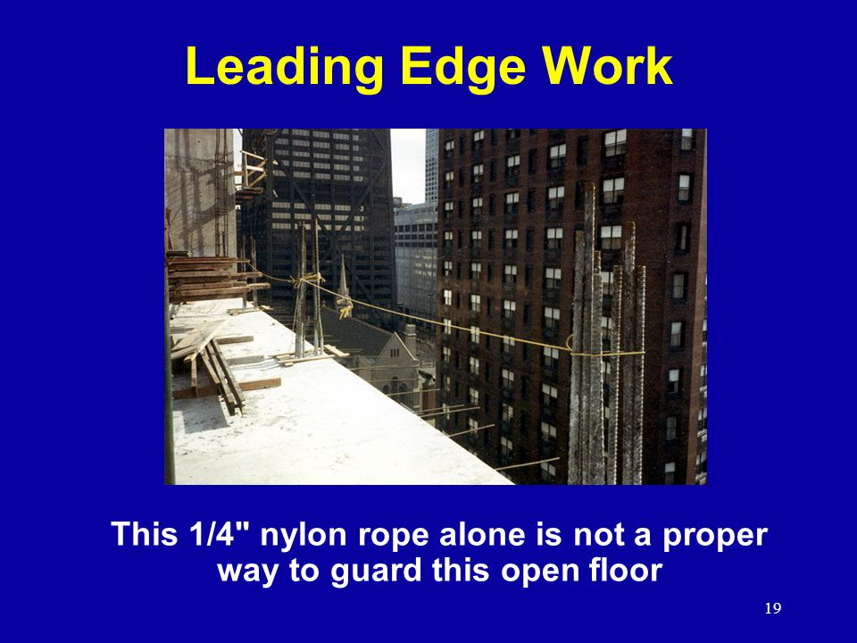 Leading Edge Work Reference 1926.502(b) What's wrong with this ¼ inch rope is allowed, but it must meet the criteria of 1926.502(b)(3), etc.