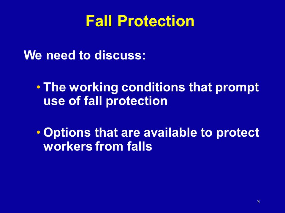 Fall Protection We need to discuss: