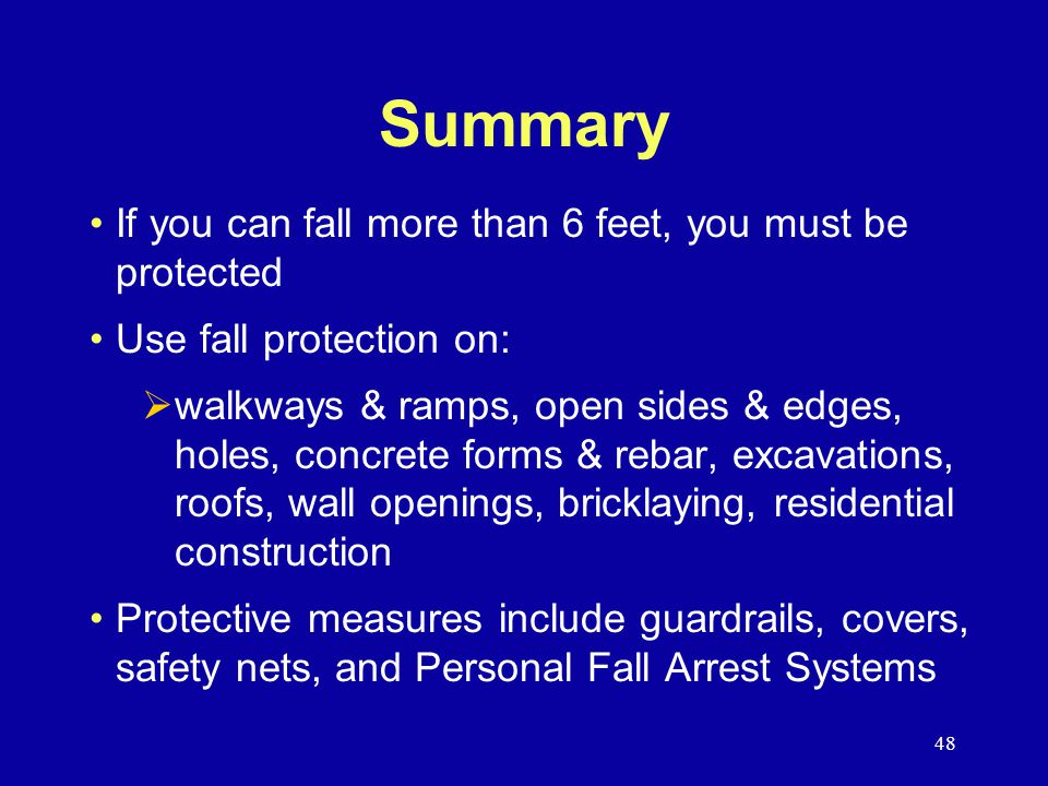 Summary If you can fall more than 6 feet, you must be protected