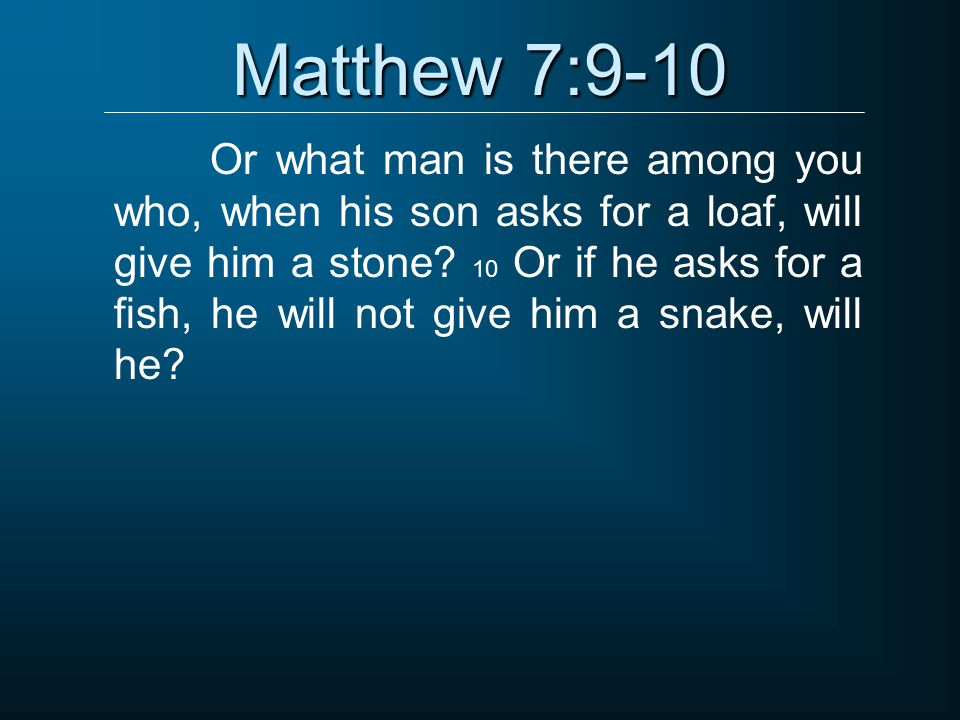 Matthew 7:9-10