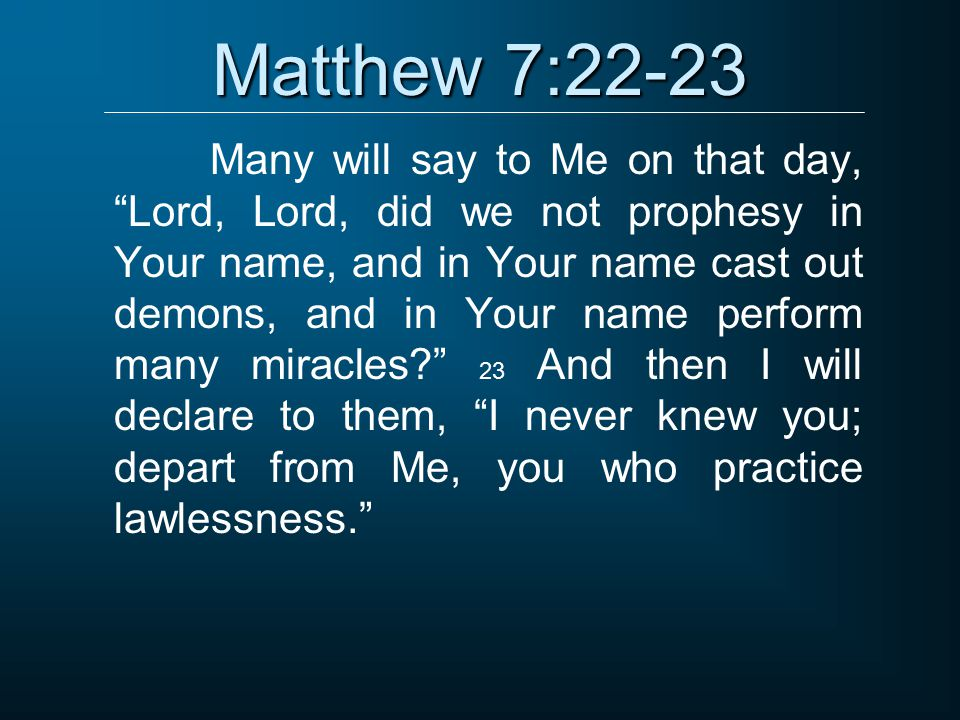 mathew 7 21 23 Not everyone who says lord, lord will enter the kingdom matthew 7:21-23 by bob wilkin.