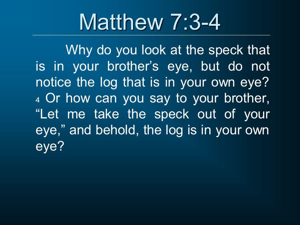 Matthew 7:3-4