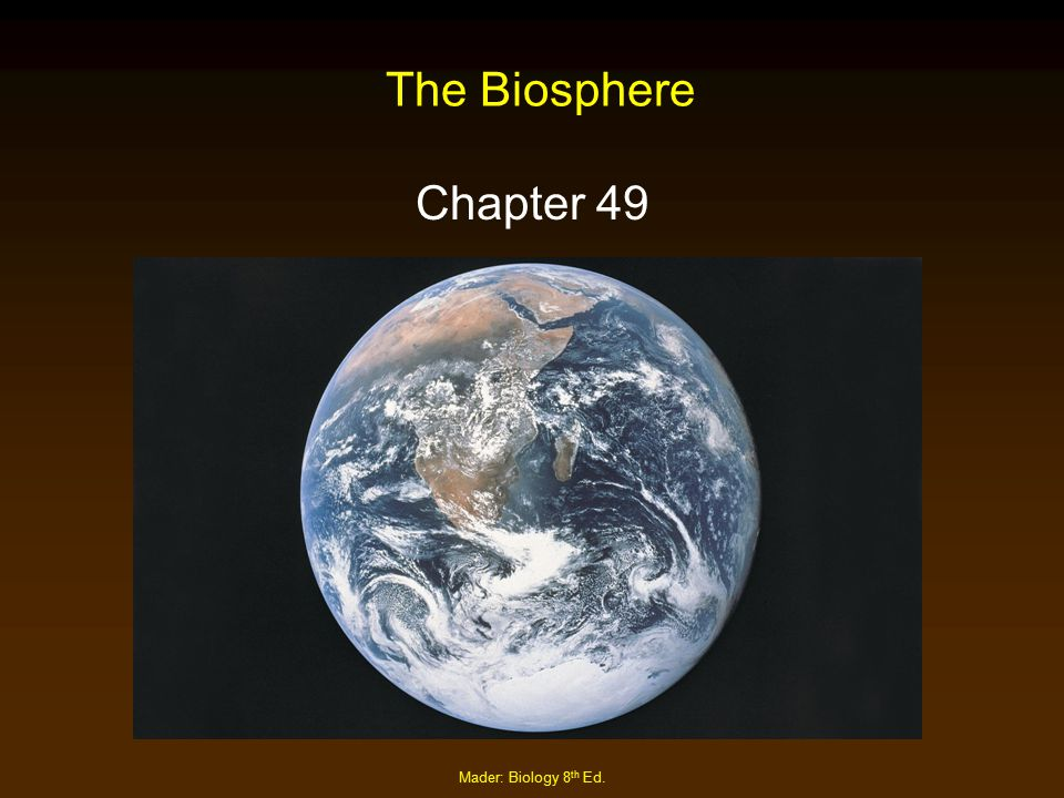 The Biosphere Chapter 49 Mader: Biology 8th Ed.