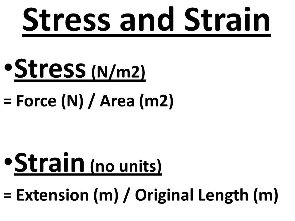 Stress and Strain Stress (N/m2) Strain (no units)