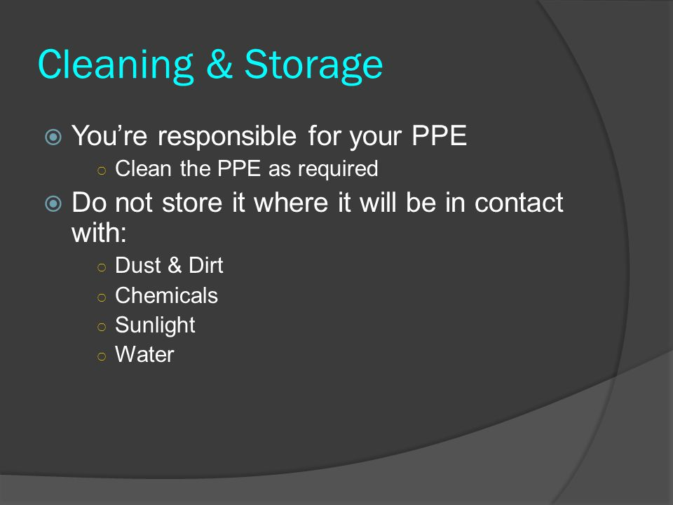 Cleaning & Storage You're responsible for your PPE