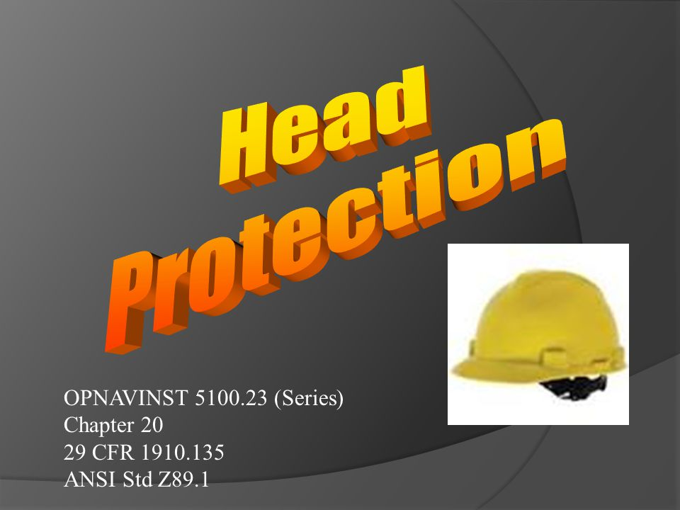 Head Protection OPNAVINST 5100.23 (Series) Chapter 20 29 CFR 1910.135