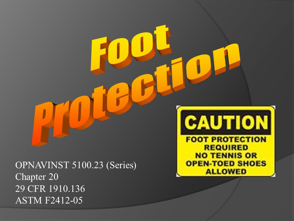 Foot Protection OPNAVINST 5100.23 (Series) Chapter 20 29 CFR 1910.136