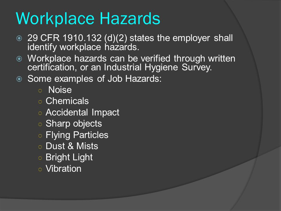 Workplace Hazards 29 CFR 1910.132 (d)(2) states the employer shall identify workplace hazards.