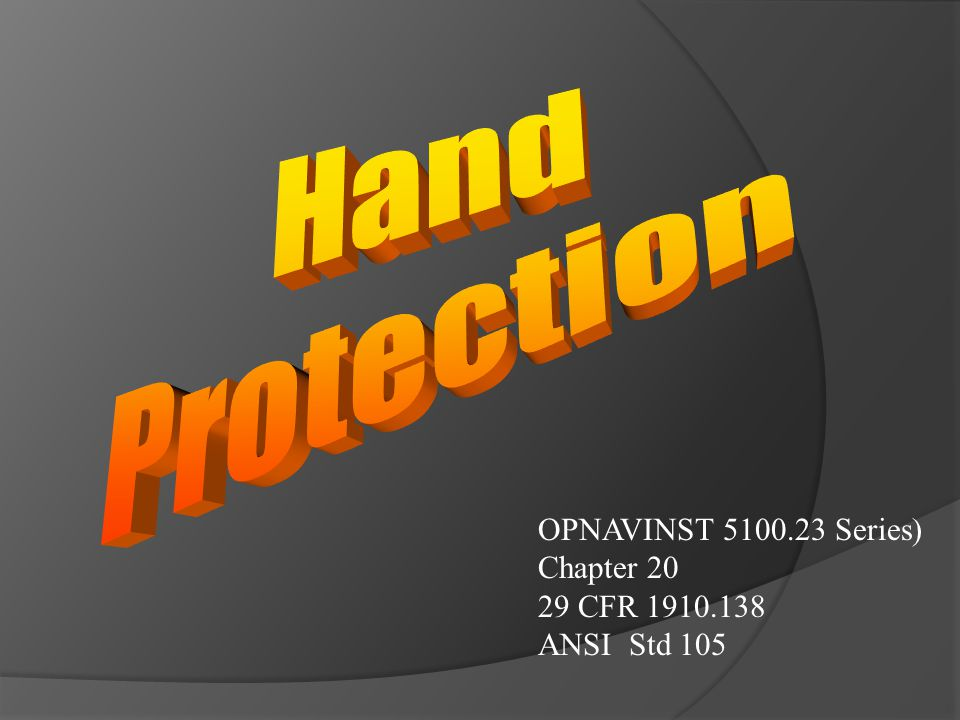 Hand Protection OPNAVINST 5100.23 Series) Chapter 20 29 CFR 1910.138