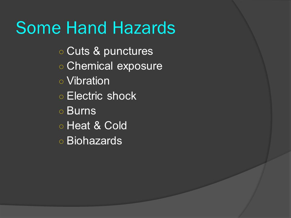 Some Hand Hazards Cuts & punctures Chemical exposure Vibration